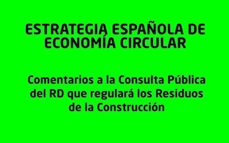COMENTARIOS A LA CONSULTA PÚBLICA PREVIA AL RD QUE REGULA LOS RESIDUOS DE CONSTRUCCIÓN Y DEMOLICIÓN