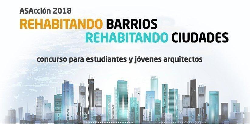 ASACCIÓN 2018: REHABITANDO BARRIOS. REHABITANDO CIUDADES. ¡¡1 de Octubre comienza el plazo de inscripción!!
