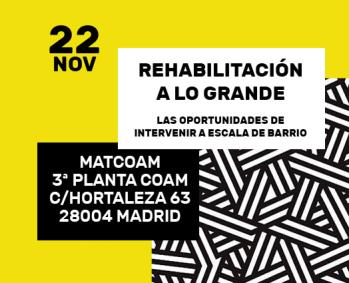 #REhabitando Barrios JORNADA REHABILITACIÓN A LO GRANDE | COAM | 22 NOVIEMBRE |