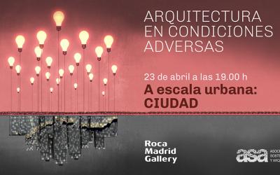 #EncuentrosASA_ROCA 2019: ADVERSIDAD Y CIUDAD    Madrid 23 abril  