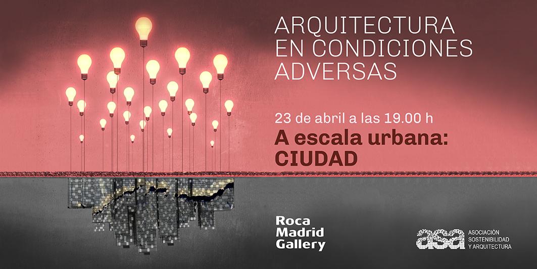 #EncuentrosASA_ROCA 2019: ADVERSIDAD Y CIUDAD  | Madrid 23 abril |