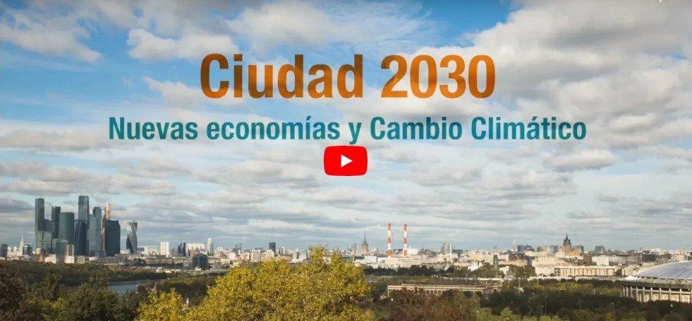 Documental Ciudad 2030: Nueva Economía y Cambio Climático